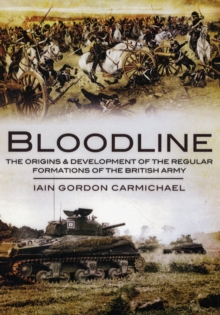 Image for Bloodline  : the origins and development of the regular formations of the British Army