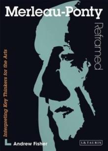 Image for Merleau-Ponty Reframed : Interpreting Key Thinkers for the Arts