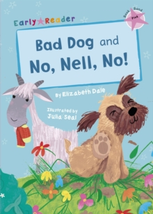 Bad dog  : and, No, Nell, no! - Dale, Elizabeth