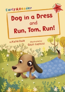 Dog in a dress  : and, Run, Tom, run! - Dale, Katie