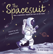 Image for The spacesuit  : how a seamstress helped put man on the Moon