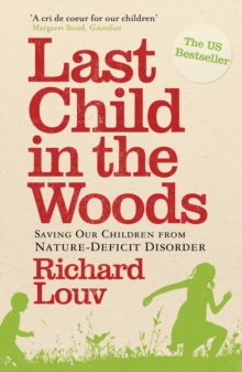 Image for Last child in the woods  : saving our children from nature-deficit disorder