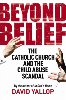Image for Beyond belief  : the Catholic Church and the child abuse scandal
