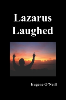 Image for Lazarus Laughed : A Play for Imaginative Theatre