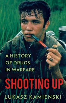 Image for Shooting up  : a history of drugs in warfare