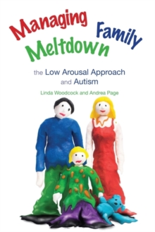 Image for Managing family meltdown  : the low arousal approach and autism