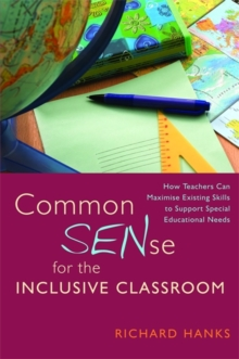Image for Common SENse for the inclusive classroom  : how teachers can maximise exisiting skills to support special educational needs