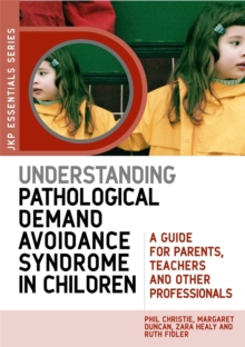 Image for Understanding pathological demand avoidance syndrome in children  : a guide for parents, teachers, and other professionals