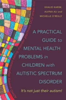 Image for A practical guide to mental health problems in children with autistic spectrum disorder  : it's not just their autism!