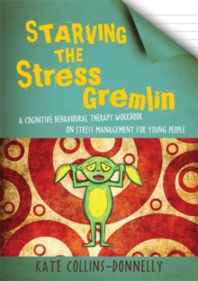Starving the stress gremlin  : a cognitive behavioural therapy workbook on stress management for young people - Collins-Donnelly, Kate