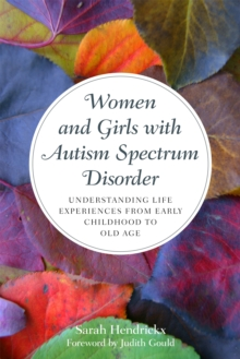 Image for Women and girls with autism spectrum disorder  : understanding life experiences from early childhood to old age