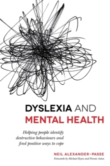 Image for Dyslexia and mental health  : helping people identify destructive behaviours and find positive ways to cope