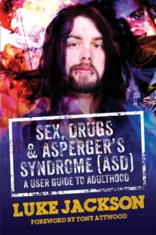 Image for Sex, drugs and Asperger's syndrome (ASD)  : a user guide to adulthood