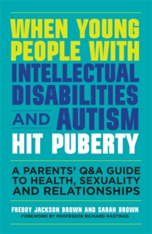 Image for When young people with intellectual disabilities and autism hit puberty  : a parents' Q&A guide to health, sexuality and relationships