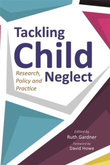 Image for Tackling child neglect  : research, policy and evidence-based practice