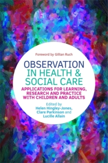 Image for Observation in health and social care  : applications for learning, research and practice with children and adults