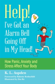 Help - I've got an alarm bell going off in my head!  : how panic, anxiety and stress affect your body - Aspden, K.L.