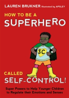 Image for How to be a superhero called Self-Control!  : super powers to help younger children to regulate their emotions and senses