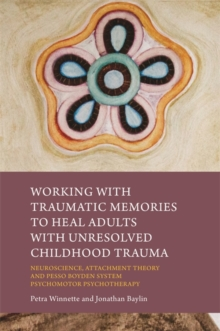 Image for Treating adults with unresolved childhood trauma  : a mind-body and brain-based approach