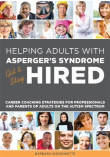 Image for Helping adults with Asperger's Syndrome get & stay hired  : career coaching strategies for professionals and parents of adults on the autism spectrum