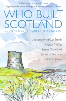 Image for Who built Scotland  : 25 journeys in search of a nation