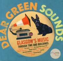 Image for Dear green sounds  : Glasgow's music through time and buildings