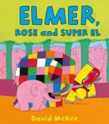 Elmer, Rose and Super El - McKee, David