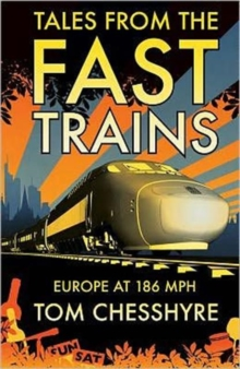 Image for Tales from the fast trains  : Europe at 186 mph