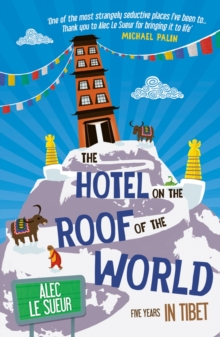 Image for The hotel on the roof of the world  : five years in Tibet