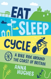 Image for Eat, sleep, cycle  : a bike ride around the coast of Britain
