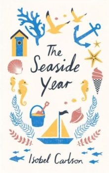 Image for The seaside year  : a month-by-month guide to making the most of the coast