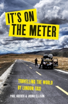 Image for It's on the meter  : one taxi, three mates and 43,000 miles of misadventures around the world