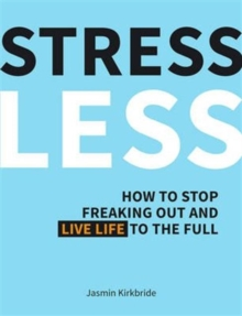 Image for Stress less  : how to stop freaking out and live life to the full