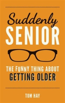 Image for Suddenly senior  : the funny thing about getting older