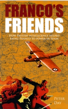 Image for Franco's friends  : how British intelligence helped bring Franco to power in Spain