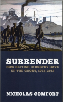 Image for The slow death of British industry  : a sixty-year suicide, 1952-2012