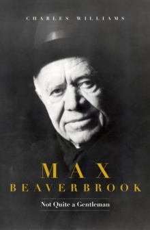 Image for Max Beaverbrook  : not quite a gentleman
