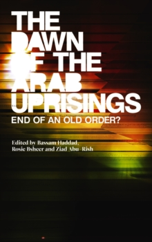 Image for The dawn of the Arab uprisings: end of an old order?