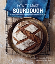 Image for How to make sourdough  : 45 recipes for great-tasting sourdough breads that are good for you, too