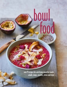 Image for Bowl food  : over 75 recipes for satisfying smoothie bowls, salads, soups, noodles, stews and more
