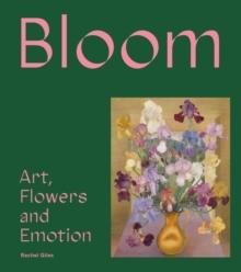 Image for Bloom : Art, Flowers & Emotion