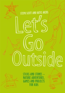 Image for Let's go outside  : sticks and stones - nature adventures, games and projects for kids