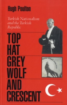 Image for Top Hat, Grey Wolf and Crescent  : Turkish nationalism and the Turkish republic