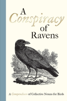 Image for A conspiracy of ravens  : a compendium of collective nouns for birds