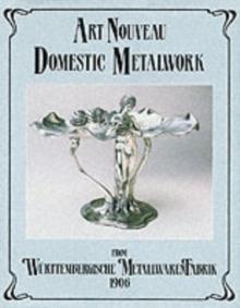Image for Art nouveau domestic metalwork  : from Wèurttembergische Metallwarenfabrik, 1906