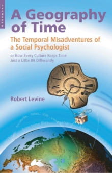 Image for A geography of time  : the temporal misadventures of a social psychologist, or, how every culture keeps time just a little bit differently