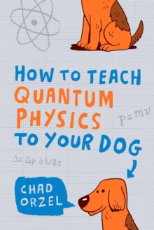 Image for How to teach quantum physics to your dog