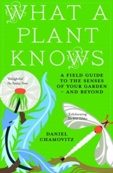 Image for What a plant knows  : a field guide to the senses of your garden - and beyond