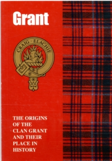 Image for The Grant : The Origins of the Clan Grant and Their Place in History
