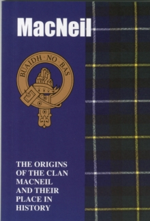 Image for The MacNeil : The Origins of the Clan MacNeil and Their Place in History